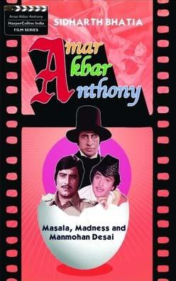Sidharth Bhatia's book: Amar Akbar Anthony: Masala, Madness, and Manmohan Desai