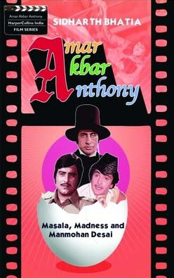 Sidharth Bhatia's book: Amar Akbar Anthony: Masala, Madness, and Manmohan Desai