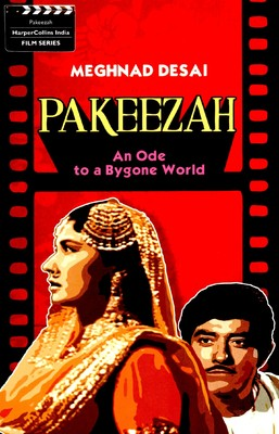 Book cover: Meghnad Desai's Pakeezah: An Ode to a Bygone World