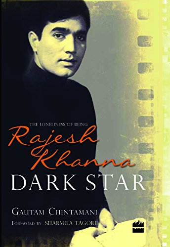 Gautam Chintamani's 'Dark Star: The Loneliness of Being Rajesh Khanna'