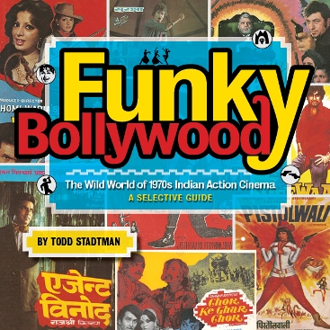 Todd Stadtman's Funky Bollywood: The Wild World of 1970s Indian Action Cinema