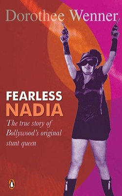 Dorothee Wenner's biography of Fearless Nadia