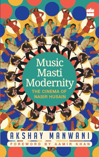 Akshay Manwani's 'Music Masti Modernity: The Cinema of Nasir Husain'